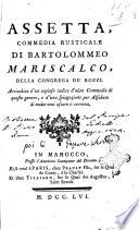 Assetta, commedia rusticale di Bartolommeo Mariscalco, della congrega de' Rozzi. Arricchita d'un copioso indice d'altre commedie di questo genere, e d'una spiegazione per alfabeto di molte voci oscure o corrotte