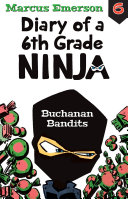 Buchanan Bandits  Diary of a 6th Grade Ninja Book 6