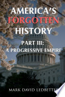 America s Forgotten History  Part Three  A Progressive Empire