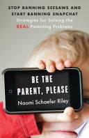 Be the Parent  Please