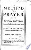 A Method for Prayer  with Scripture Expressions Proper to be Us d Under Each Head