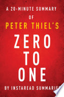 Zero to One by Peter Thiel   A 20 minute Instaread Summary