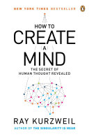 How to Create a Mind by Ray Kurzweil/