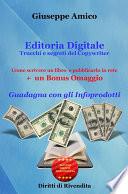 Editoria Digitale     Trucchi e Segreti del Copywriter     Come scrivere un libro e pubblicarlo in rete   Bonus Omaggio    Guadagna con gli Infoprodotti    Rilasciato con Licenza MRR   Master Seller Rights e con Diritti di Rivendita
