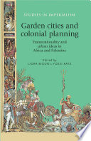Garden Cities And Colonial Planning : european planning concepts and practices were...