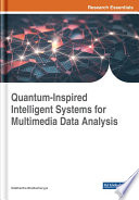 Quantum Inspired Intelligent Systems for Multimedia Data Analysis