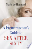 A Frenchwoman s Guide to Sex after Sixty