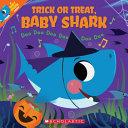 Trick Or Treat, Baby Shark!: Doo Doo Doo Doo Doo Doo
