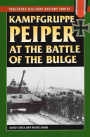Kampfgruppe Peiper At The Battle Of The Bulge : pivotal world war ii battle groundbreaking you-are-there approach...