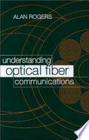 Understanding Optical Fiber Communications