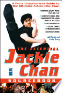 The Essential Jackie Chan Source Book : movie audiences a thrilling look...