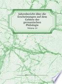 Jahresbericht ?ber die Erscheinungen auf dem Gebiete der germanischen Philologie
