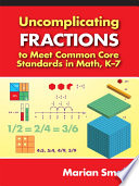 Uncomplicating Fractions to Meet Common Core Standards in Math  K  7