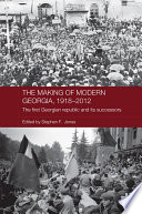 The Making Of Modern Georgia 1918 2012
