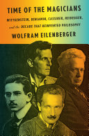 Time of the Magicians: Wittgenstein, Benjamin, Cassirer, Heidegger, and the Decade That Reinvented