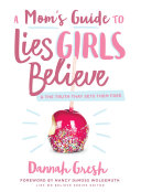 A Mom s Guide to Lies Girls Believe
