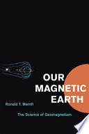 Our Magnetic Earth