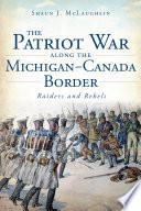 Patriot War Along the Michigan Canada Border
