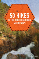 50 Hikes in the North Georgia Mountains (Third Edition) (Explorer's 50 Hikes) Book
