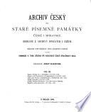 Archiv český; čili, Staré písemné památky české i moravské, sebrané z archivů domáchích i cizích