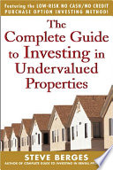 COMPLETE GUIDE TO INVESTING IN UNDERVALUED PROPERTIES