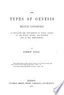 The Types of Genesis Briefly Considered as Revealing the Development of Human Nature in the World Within, and Without, and in the Dispensations