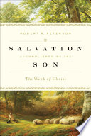 Salvation Accomplished By The Son : peterson presents the biblical doctrine...
