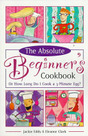 The Absolute Beginner's Cookbook Revised, Or, How Long Do I Cook a Three-minute Egg?