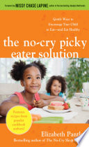 The No Cry Picky Eater Solution  Gentle Ways to Encourage Your Child to Eat   and Eat Healthy