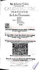 M. Johannis Coleri ... calendarium perpetuum et sex libri oeconomici, de re familiari, hortensi, rustica, pecuaria, venatoria & medicamentaria