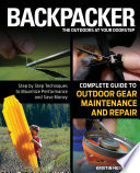 Backpacker Magazine s Complete Guide to Outdoor Gear Maintenance and Repair