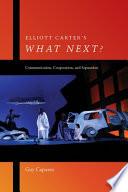 Elliott Carter s What Next