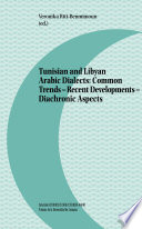 Tunisian and Libyan Arabic Dialects  Common Trends   Recent Developments   Diachronic Aspects