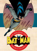 Batman: The Golden Age Omnibus : stories from the early 1940s in which the...