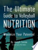The Ultimate Guide to Volleyball Nutrition: Maximize Your Potential