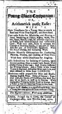 The Young Man's Companion. Or Arithmetick Made Easie; with Plain Directions for a Young Man to Attain to Read and Write True English, and Short-hand ... Eighth Edition, with Many Additions