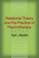 Relational Theory and the Practice of Psychotherapy Enable Therapists Of Any Orientation