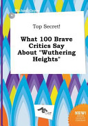 Top Secret  What 100 Brave Critics Say about Wuthering Heights