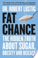 Fat Chance  The bitter truth about sugar