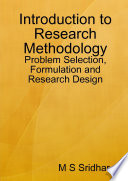 Introduction To Research Methodology Problem Selection Formulation And Research Design book