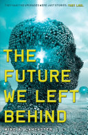 The Future We Left Behind : and technology has become nearly unrecognizable....