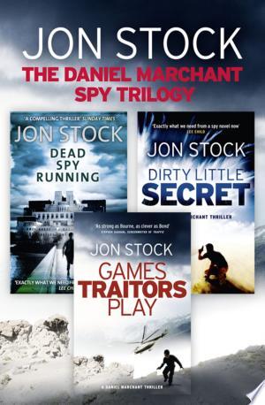 The Daniel Marchant Spy Trilogy: Dead Spy Running, Games Traitors Play, Dirty Little Secret - ISBN:9780007531349