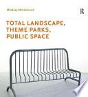 Total Landscape  Theme Parks  Public Space