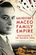 Galveston's Maceo Family Empire: Bootlegging and the Balinese Room