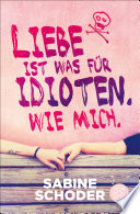 Liebe ist was f  r Idioten  Wie mich