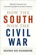 How the South Won the Civil War: Oligarchy, Democracy, and the Continuing Fight for the Soul of Am