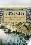 First city Philadelphia and the forging of historical memory /