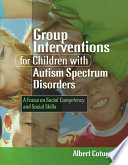 Group Interventions for Children with Autism Spectrum Disorders