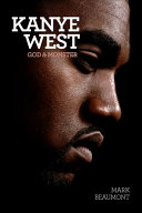 Kanye West : life, kanye west: god and monster traces his...