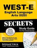 WEST E English Language Arts  020  Secrets Study Guide